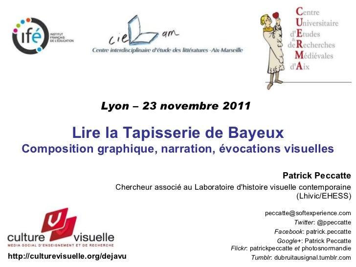 Lyon – 23 novembre 2011                 Lire la Tapisserie de Bayeux   Composition graphique, narration, évocations visuel...