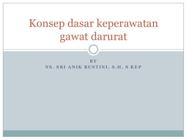 Konsep dasar keperawatan gawat darurat BY NS. SRI ANIK RUSTINI, S.H, S KEP
