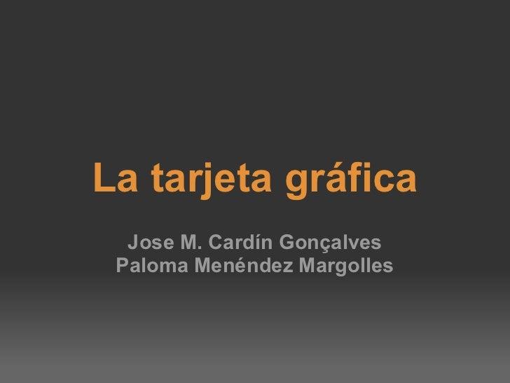 La tarjeta gráfica Jose M. Cardín Gonçalves Paloma Menéndez Margolles