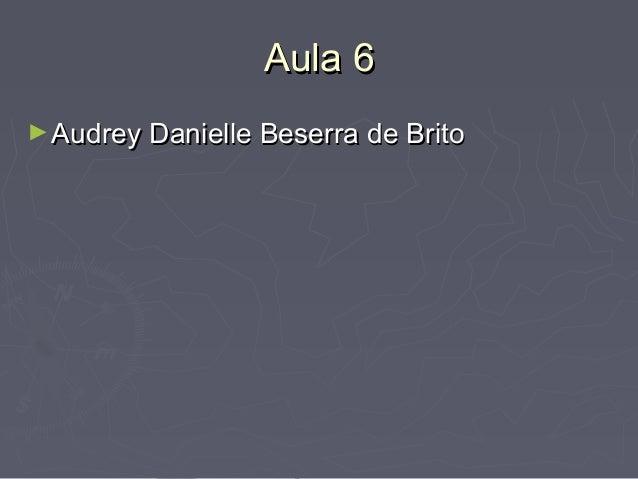 Aula 6 ► Audrey Danielle Beserra de Brito