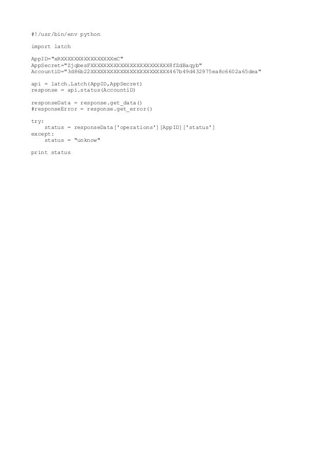 """#!/usr/bin/env python import latch AppID=""""xRXXXXXXXXXXXXXXXXmC"""" AppSecret=""""ZjqbesFXXXXXXXXXXXXXXXXXXXXXXXX8fZdBaqyb"""" Accou..."""