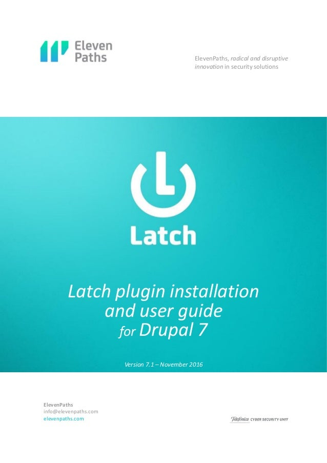 Latch plugin installation and user guide for Drupal 7 Version 5.0 – December 2015 ElevenPaths, radical and disruptive inno...