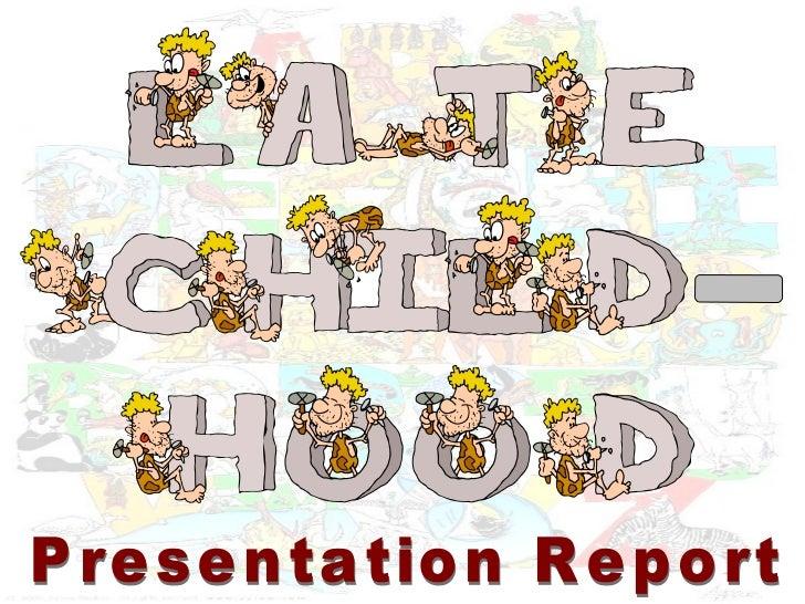 Late Childhood Presentation Report