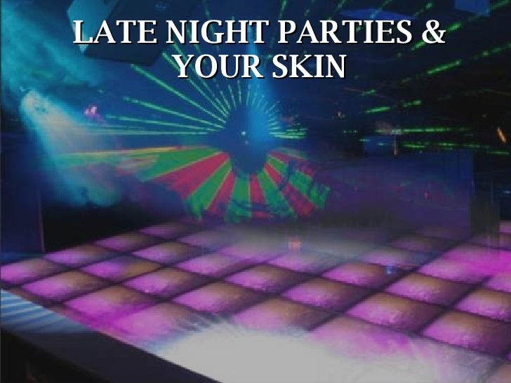 LATE NIGHT PARTIES & YOUR SKIN
