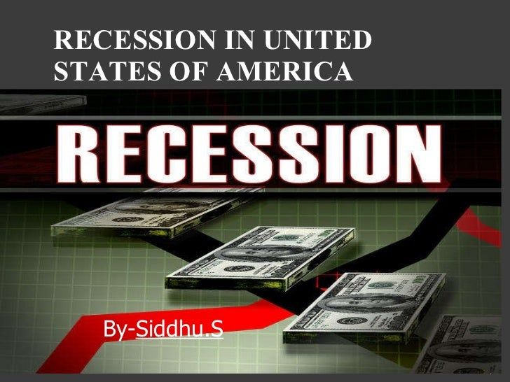 RECESSION IN UNITED STATES OF AMERICA  By- Siddhu.S