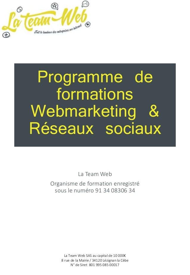 Programme de formations Webmarketing & Réseaux sociaux La Team Web Organisme de formation enregistré sous le numéro 91 34 ...