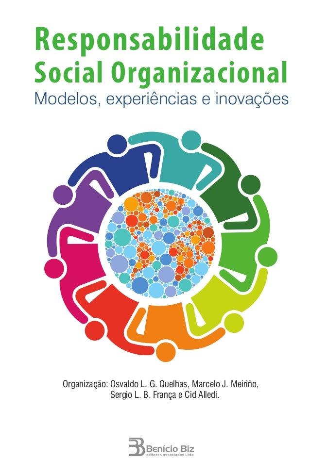 Responsabilidade Social Organizacional Modelos, experiências e inovações Organização: Osvaldo L. G. Quelhas, Marcelo J. Me...