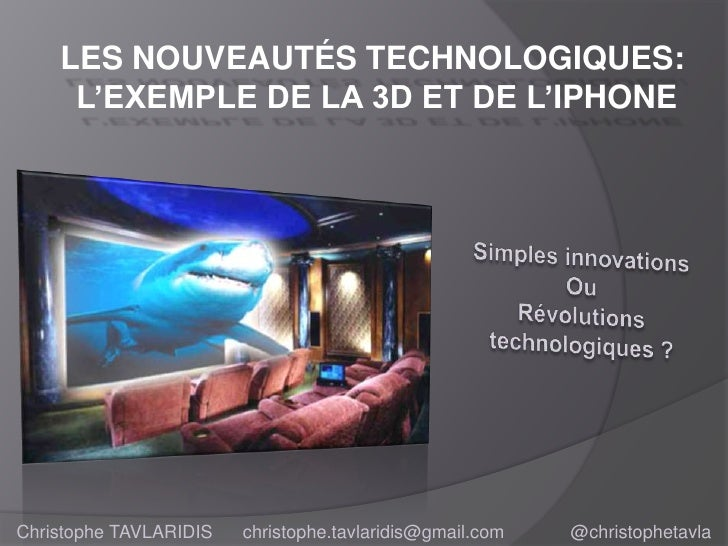 Les nouveautés technologiques: l'exemple de la 3D et de l'iphone<br />Simples innovations <br />Ou<br />Révolutions techno...