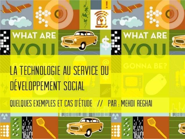 La technologie au service du développement social Quelques Exemples et cas d'étude // Par : Mehdi Reghai