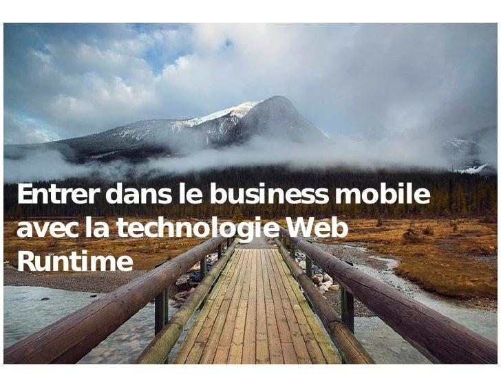 Entrer dans le business mobile     avec la technologie Web     Runtime   1   ©2009 Nokia                                  ...