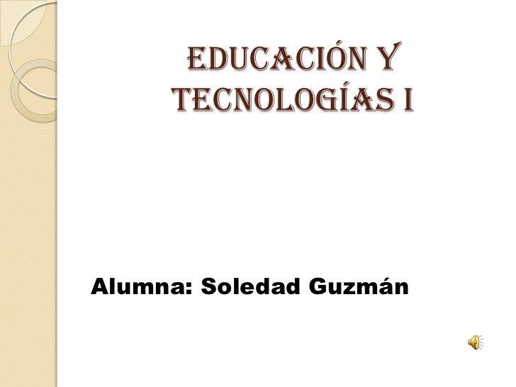 Educación y     Tecnologías IAlumna: Soledad Guzmán