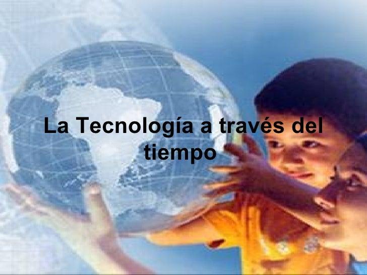 La Tecnología a través del        tiempo