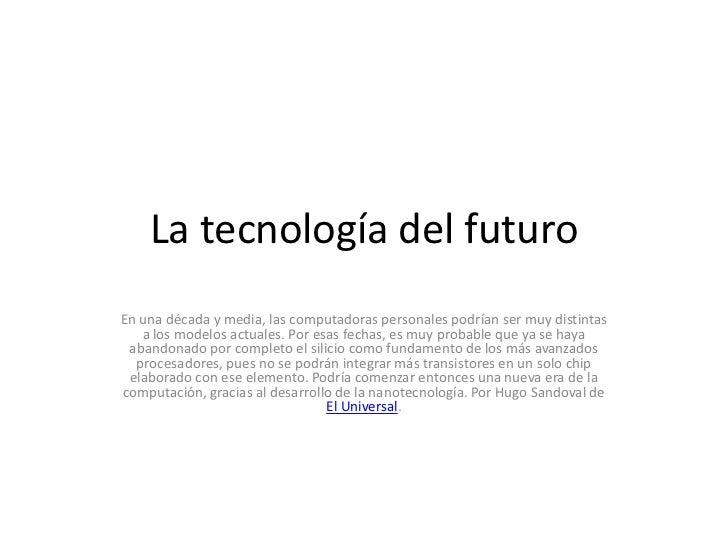 La tecnología del futuro<br />En una década y media, las computadoras personales podrían ser muy distintas a los modelos a...