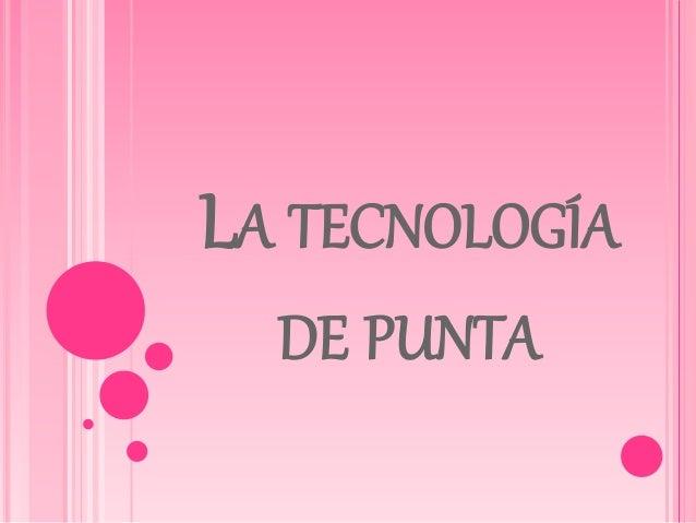 LA TECNOLOGÍA DE PUNTA