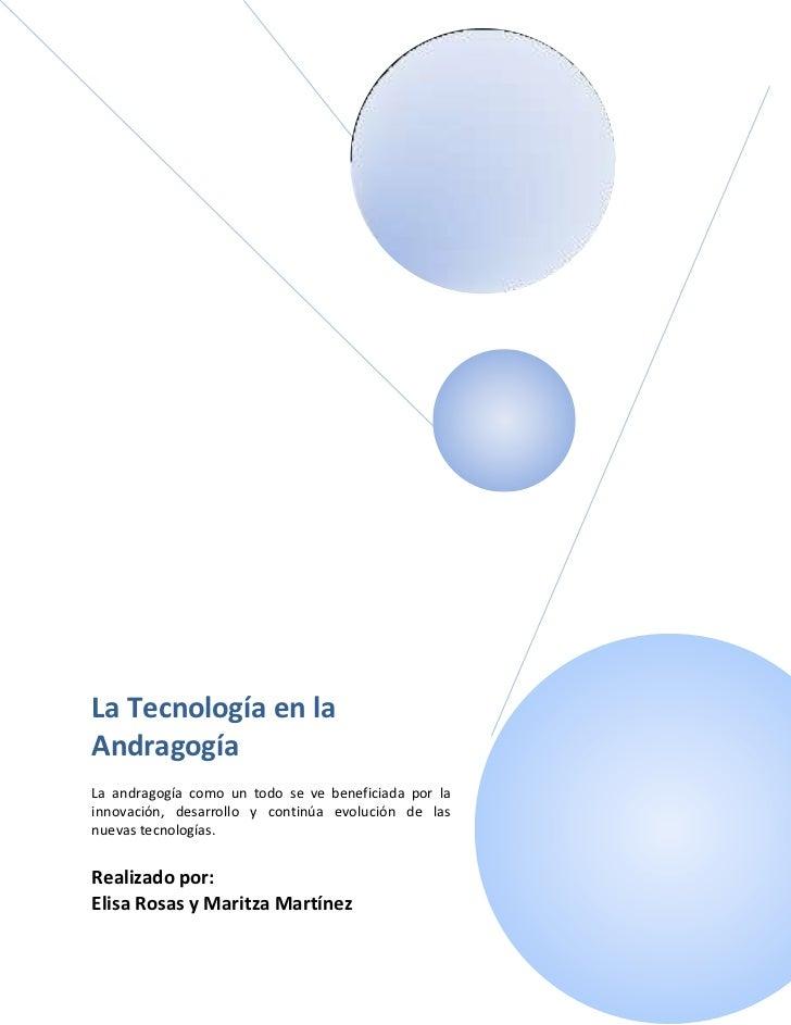 La Tecnología en laAndragogíaLa andragogía como un todo se ve beneficiada por lainnovación, desarrollo y continúa evolució...