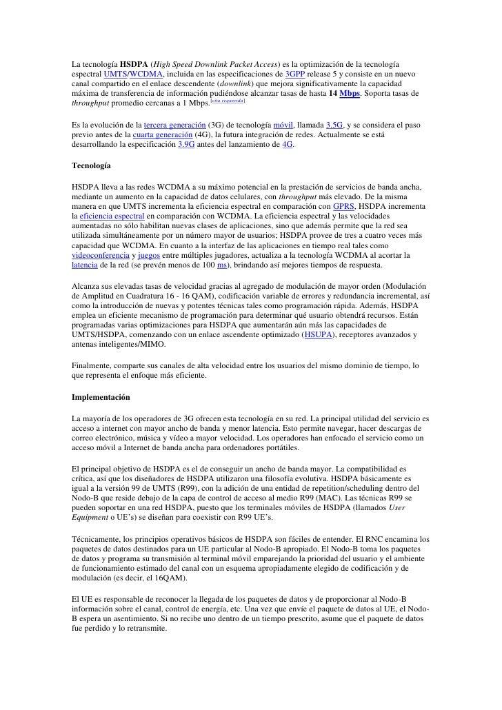 La tecnología HSDPA (High Speed Downlink Packet Access) es la optimización de la tecnología espectral UMTS/WCDMA, incluida...