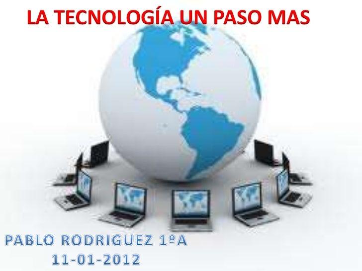 LA TECNOLOGÍA UN PASO MAS
