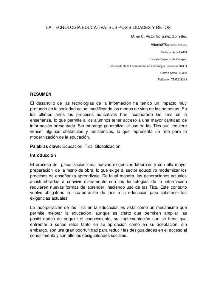 LA TECNOLOGIA EDUCATIVA: SUS POSIBILIDADES Y RETOS<br />M. en C. Víctor González González<br />Vitorio076@yahoo.com.mx<br ...