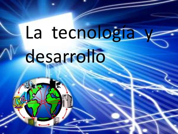 La  tecnología  y desarrollo  <br />