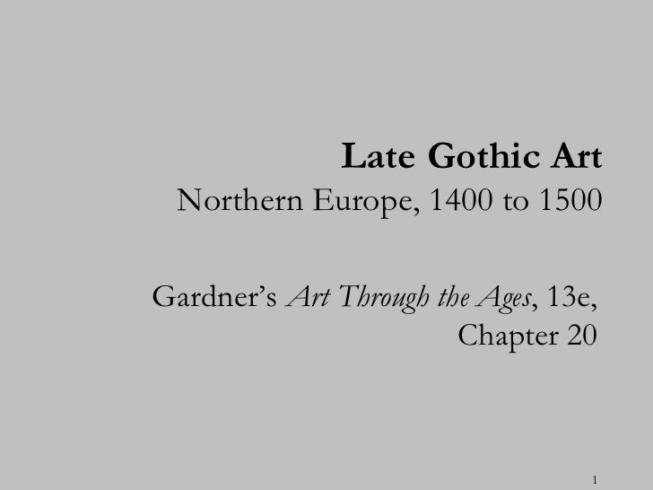 Late Gothic Art  Northern Europe, 1400 to 1500Gardner's Art Through the Ages, 13e,                        Chapter 20      ...