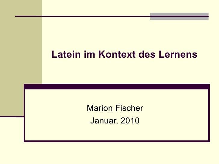 Latein im Kontext des Lernens Marion Fischer Januar, 2010