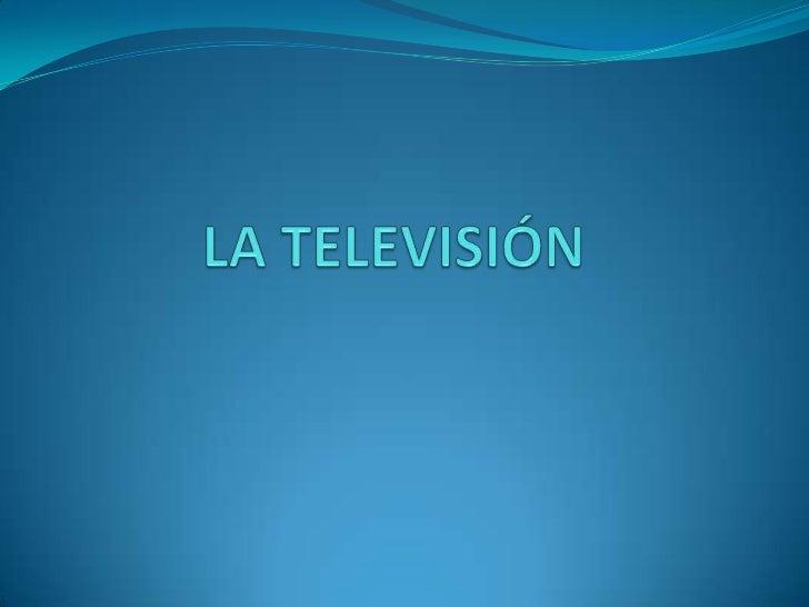 LA TELEVISIÓN<br />