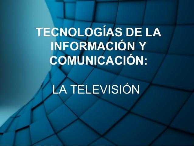 TECNOLOGÍAS DE LA INFORMACIÓN Y COMUNICACIÓN: LA TELEVISIÓN