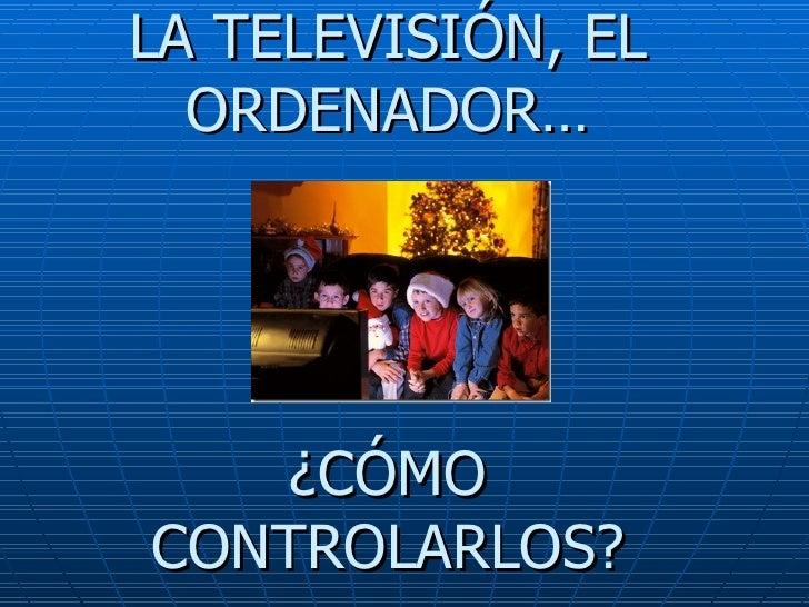 LA TELEVISIÓN, EL ORDENADOR… ¿CÓMO CONTROLARLOS?
