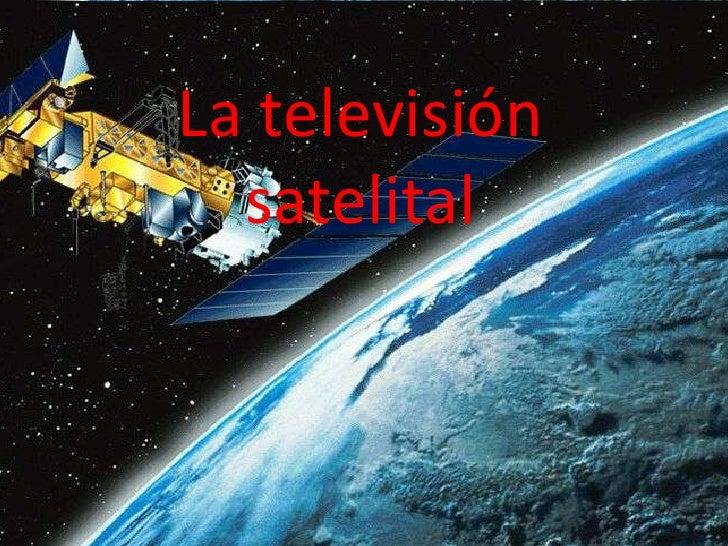 La televisión satelital <br />