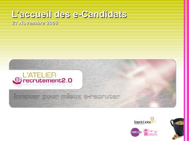 L'accueil des e-Candidats 21 Novembre 2006