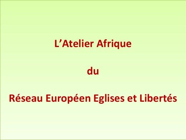 L'Atelier Afrique du Réseau Européen Eglises et Libertés