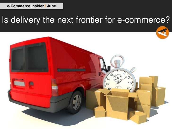 e-Commerce Insider I JuneIs delivery the next frontier for e-commerce?