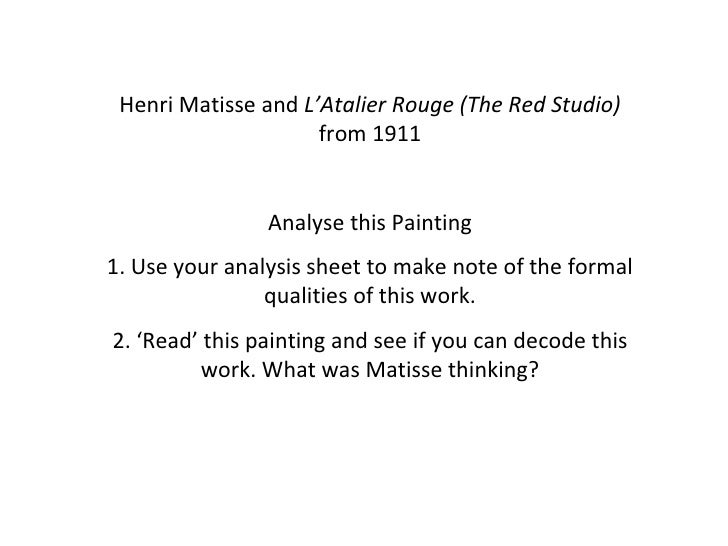 Henri Matisse and  L'Atalier Rouge (The Red Studio)  from 1911 Analyse this Painting 1. Use your analysis sheet to make no...