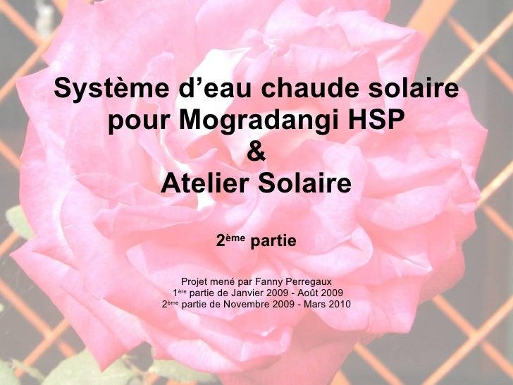 Système d'eau chaude solaire pour Mogradangi HSP & Atelier Solaire 2 ème  partie Projet mené par Fanny Perregaux 1 ère  pa...