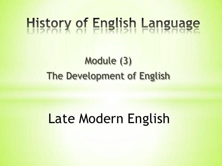 Module (3)The Development of EnglishLate Modern English