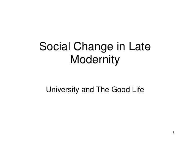 Social Change in Late      Modernity University and The Good Life                                1