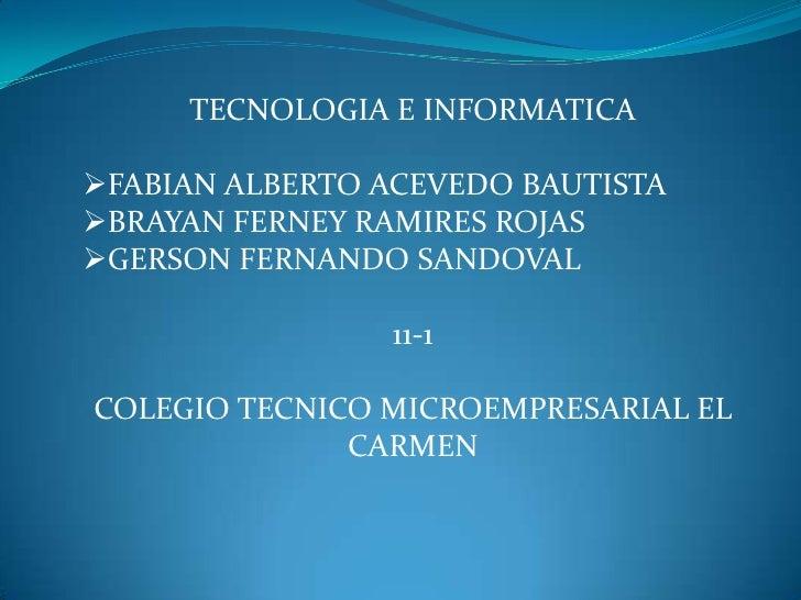 TECNOLOGIA E INFORMATICA<br /><ul><li>FABIAN ALBERTO ACEVEDO BAUTISTA