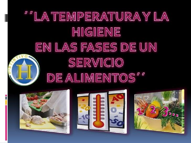 ´´LA TEMPERATURA Y LA HIGIENE<br />EN LAS FASES DE UN SERVICIO <br />DE ALIMENTOS´´<br />2<br />1<br />3…<br />
