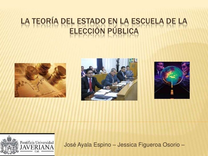 La Teoría Del Estado En La Escuela De La Elección Pública <br />                                       José Ayala Espino –...