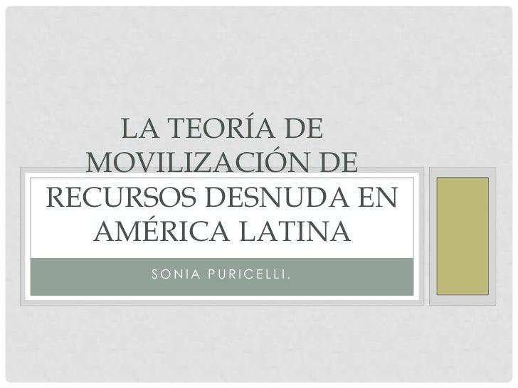 LA TEORÍA DE  MOVILIZACIÓN DERECURSOS DESNUDA EN  AMÉRICA LATINA     SONIA PURICELLI.