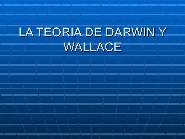 LA TEORIA DE DARWIN Y      WALLACE