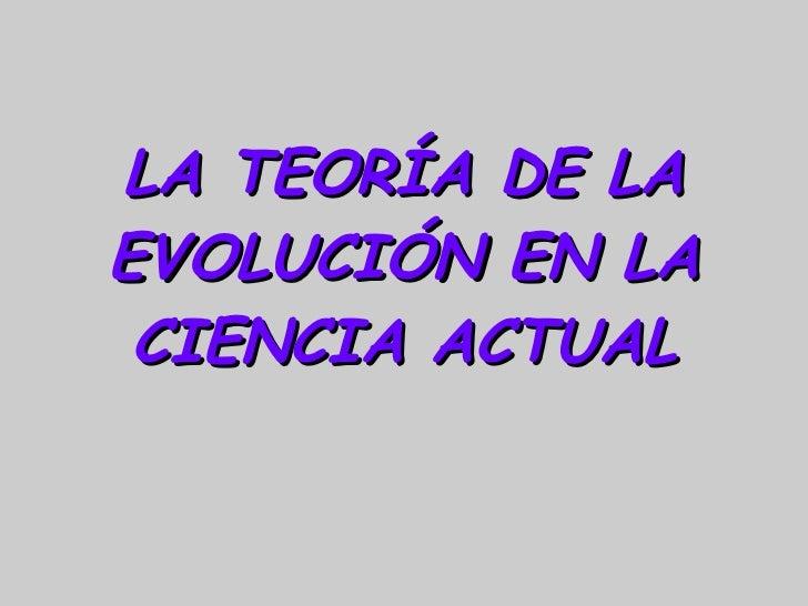 LA TEORÍA DE LA EVOLUCIÓN EN LA CIENCIA ACTUAL
