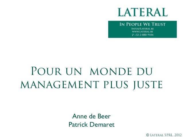 © Lateral SPRL, 2012Anne de BeerPatrick DemaretPour un monde dumanagement plus juste