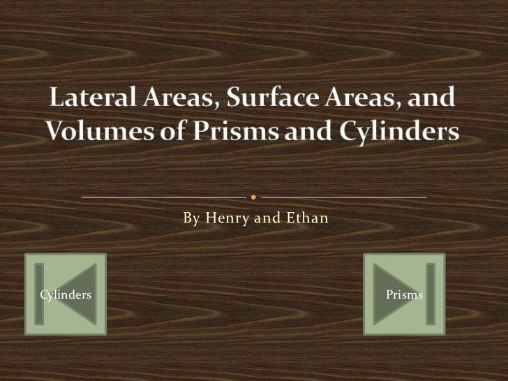 By Henry and Ethan    Cylinders                        Prisms