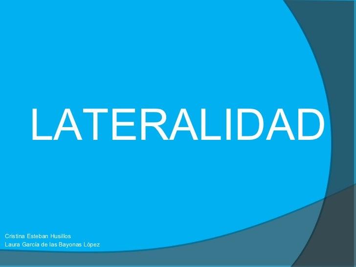 LATERALIDADCristina Esteban HusillosLaura García de las Bayonas López