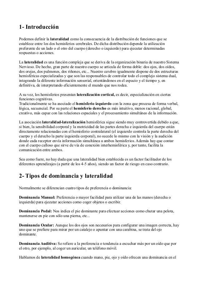 1- IntroducciónPodemos definir la lateralidad como la consecuencia de la distribución de funciones que seestablece entre l...