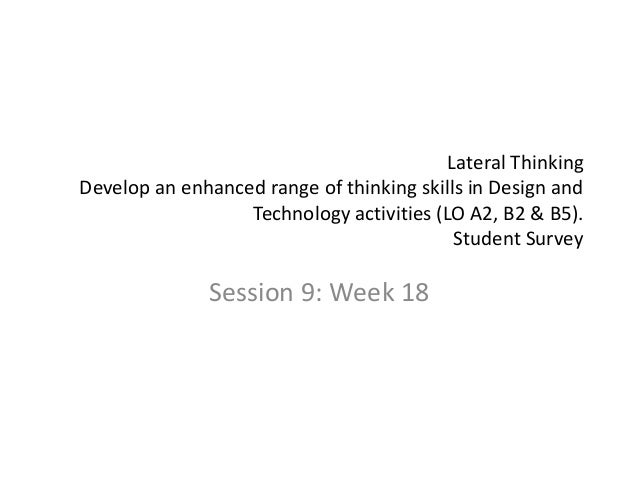 Lateral ThinkingDevelop an enhanced range of thinking skills in Design and                  Technology activities (LO A2, ...