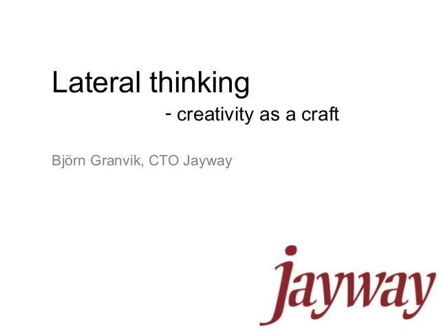 Certified Java Professionals 1Björn Granvik, CTO JaywayLateral thinking- creativity as a craft