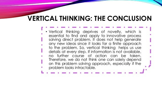 lateral and vertical thinking It is based on vertical, linear and traditional thinking by james s hernandez, md , ms, and prathibha varkey  mbbs, mph vertical versus lateral thinking.