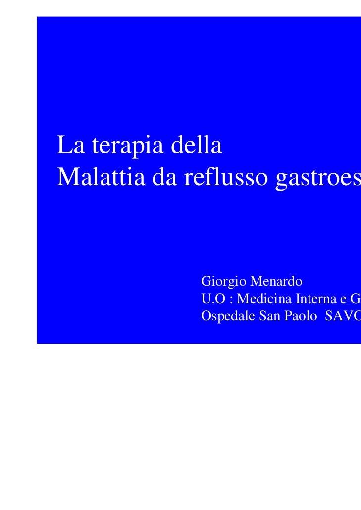 La terapia dellaMalattia da reflusso gastroesofageo             Giorgio Menardo             U.O : Medicina Interna e Gastr...